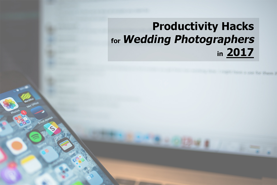 Productivity and Tech for Wedding Photographers in 2017